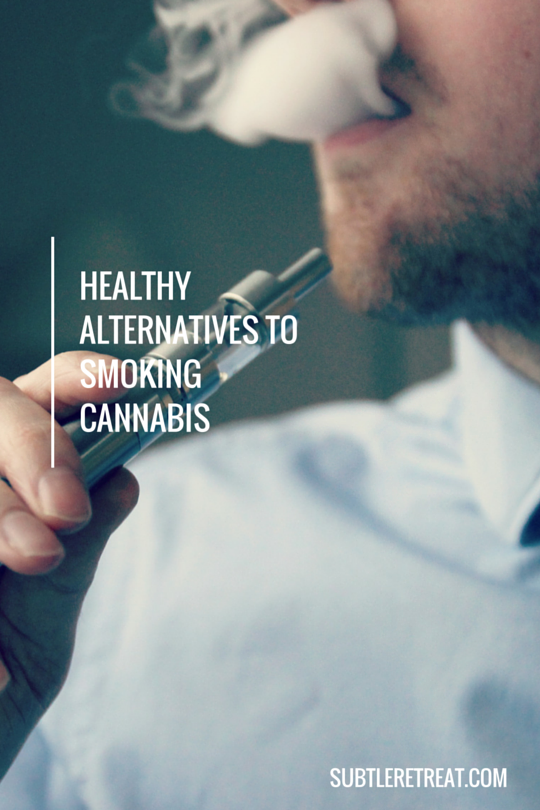 Healthy Alternatives to Smoking Cannabis