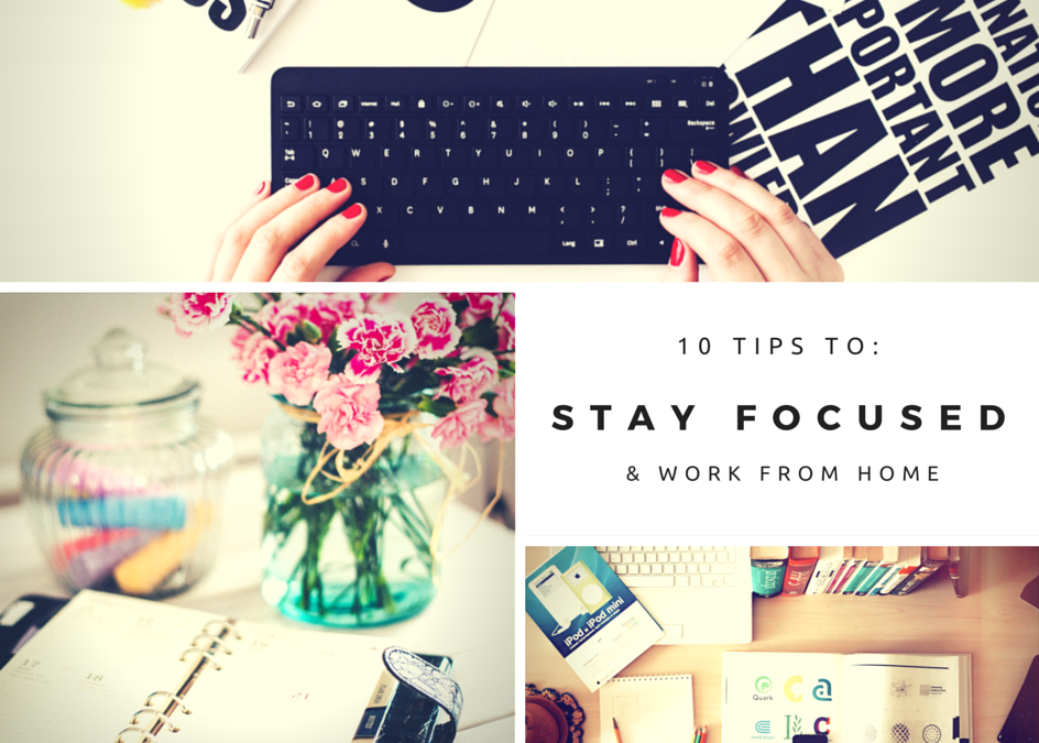 10 Really Good Ways To Stay Focused While Working From Home