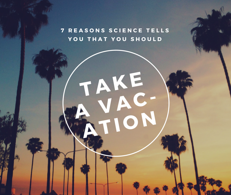 7 Scientific Reasons Why Vacations Improve Happiness and Work Performance